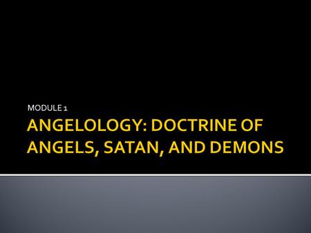 "MODULE 1.  There are a number of different words used in scripture to define angelic beings  Angel-which means ""messenger""  Sons of God -Angels are."