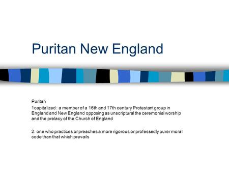 Puritan New England Puritan 1capitalized : a member of a 16th and 17th century Protestant group in England and New England opposing as unscriptural the.
