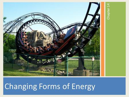 Changing Forms of Energy Chapter 14. Energy Energy- the ability to do work or cause a change It can change an objects motion, color, shape, temperature,
