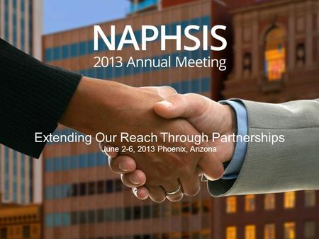Extending Our Reach Through Partnerships June 2-6, 2013 Phoenix, Arizona.
