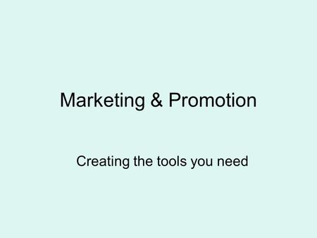 Marketing & Promotion Creating the tools you need.