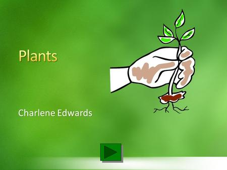 Charlene Edwards Home Identify parts of a plant. What is a plant? Define photosynthesis. Define Botany. Home.