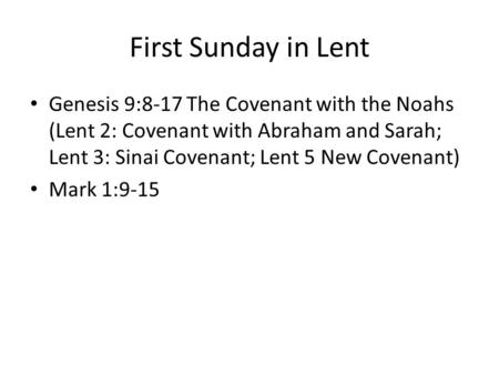First Sunday in Lent Genesis 9:8-17 The Covenant with the Noahs (Lent 2: Covenant with Abraham and Sarah; Lent 3: Sinai Covenant; Lent 5 New Covenant)