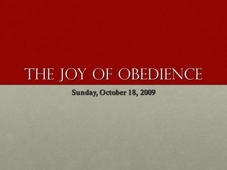 The joy of obedience Sunday, October 18, 2009. Jeremiah 35 1 This is the word that came to Jeremiah from the LORD during the reign of Jehoiakim son of.