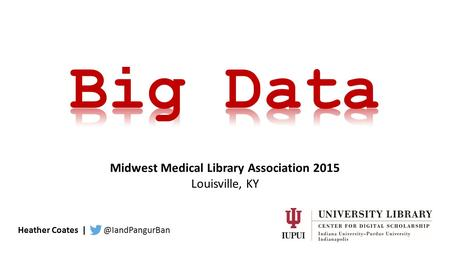Heather Coates Midwest Medical Library Association 2015 Louisville, KY.