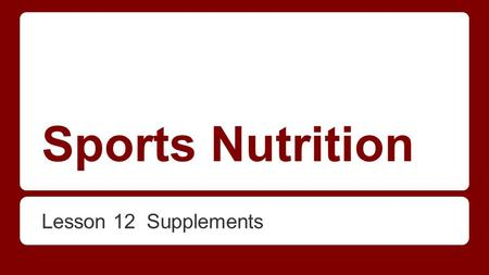 Sports Nutrition Lesson 12 Supplements. Supplements and Health What is a dietary supplement? A food product added to the total diet that contains at least.
