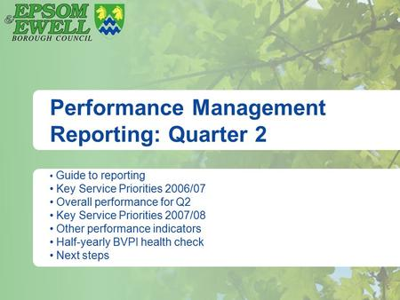 Performance Management Reporting: Quarter 2 Guide to reporting Key Service Priorities 2006/07 Overall performance for Q2 Key Service Priorities 2007/08.