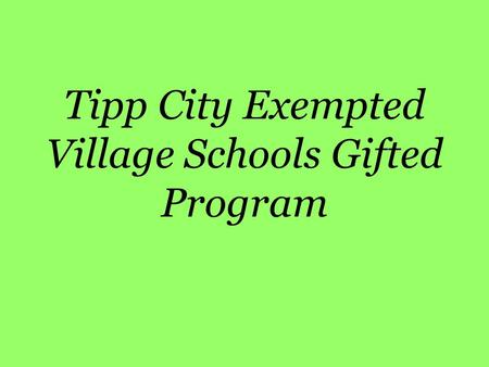 Tipp City Exempted Village Schools Gifted Program.