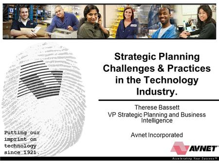 Putting our imprint on technology since 1921. A c c e l e r a t i n g Y o u r S u c c e s s ™ Strategic Planning Challenges & Practices in the Technology.