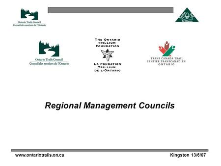 Www.ontariotrails.on.caKingston 13/6/07 Regional Management Councils.
