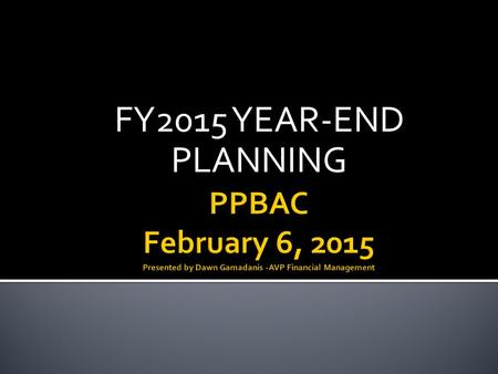 FY2015 YEAR-END PLANNING.  FY15 Year-End Funding Process  FY15 Year-End Requests  FY15 Year-End Outlook.