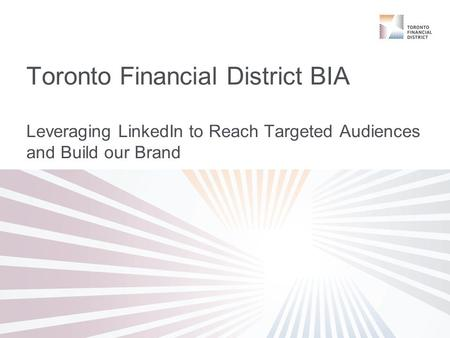 Toronto Financial District BIA Leveraging LinkedIn to Reach Targeted Audiences and Build our Brand.