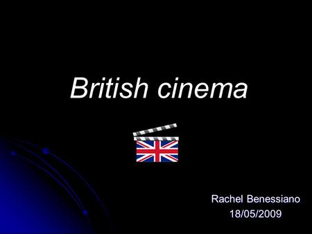 British cinema Rachel Benessiano 18/05/2009. The bigining Began in 1895 with Robert William Paul and Birt Acres with their invention : the camera Began.