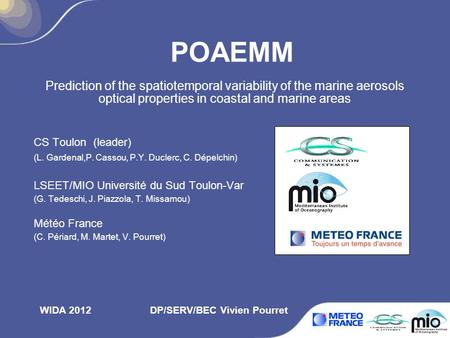 POAEMM Prediction of the spatiotemporal variability of the marine aerosols optical properties in coastal and marine areas CS Toulon (leader) (L. Gardenal,P.