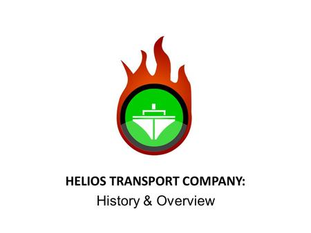 HELIOS TRANSPORT COMPANY: History & Overview