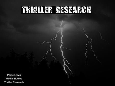 Paige Lewis Media Studies Thriller Research. Thriller Genre - Overview Thriller is a very broad genre and is known as a hybrid-genre Thrillers are made.