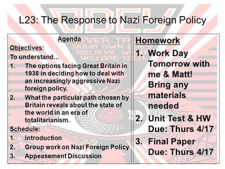 L23: The Response to Nazi Foreign Policy Agenda Objectives: To understand… 1.The options facing Great Britain in 1938 in deciding how to deal with an increasingly.