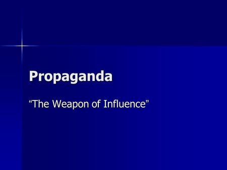"Propaganda "" The Weapon of Influence "". What is propaganda? Propaganda is a persuasive type of message presentation aimed at serving an agenda. Propaganda."