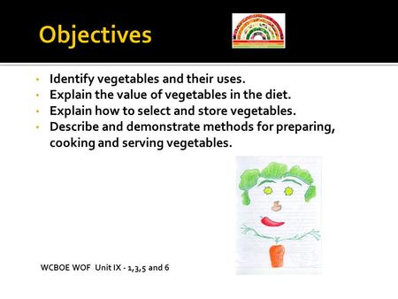 Objectives Identify vegetables and their uses.