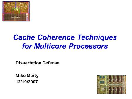 Cache Coherence Techniques for Multicore Processors Dissertation Defense Mike Marty 12/19/2007.