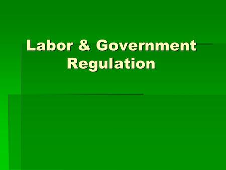 Labor & Government Regulation. Goal 5.03 Objective TLW assess the impact of labor unions on industry and the lives of workers by acting as an assembly.