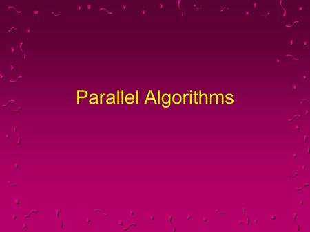 Parallel Algorithms. Parallel Models u Hypercube u Butterfly u Fully Connected u Other Networks u Shared Memory v.s. Distributed Memory u SIMD v.s. MIMD.