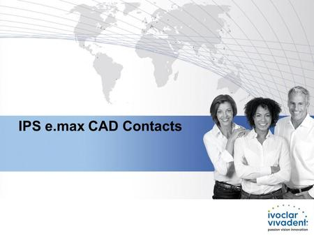 IPS e.max CAD Contacts. Issue Occasionally, customers have reported their proximal contacts are open after the crystallization process IPS e.max CAD material.