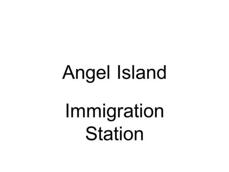 Angel Island Immigration Station.