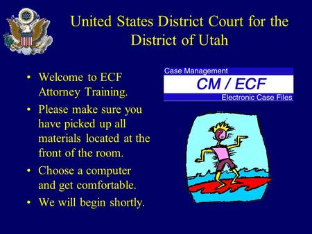 United States District Court for the District of Utah Welcome to ECF Attorney Training. Please make sure you have picked up all materials located at the.