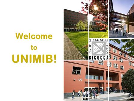 Welcome to UNIMIB!. YOU CAN FIND ALL THE INFORMATION ON OUR WEBSITE:  CLICK ON (English version)  Then.