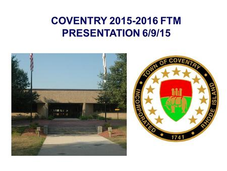 COVENTRY 2015-2016 FTM PRESENTATION 6/9/15. Town of Coventry FY15 Actual Tax Rate vs. FY16 Town Council`s Budget Tax Rate For Residential Properties.