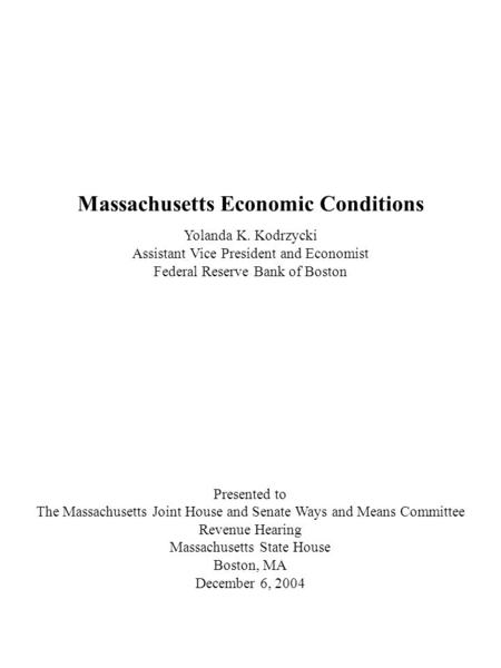 Massachusetts Economic Conditions Yolanda K. Kodrzycki Assistant Vice President and Economist Federal Reserve Bank of Boston Presented to The Massachusetts.