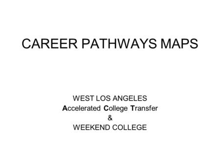 CAREER PATHWAYS MAPS WEST LOS ANGELES Accelerated College Transfer & WEEKEND COLLEGE.
