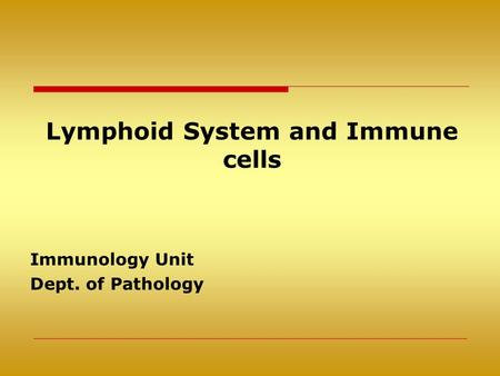 Lymphoid System and Immune cells Immunology Unit Dept. of Pathology.