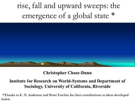 Rise, fall and upward sweeps: the emergence of a global state * Christopher Chase-Dunn Institute for Research on World-Systems and Department of Sociology,