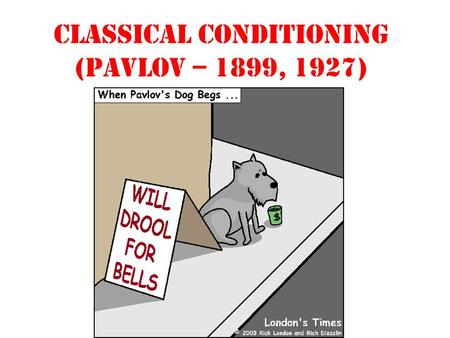 Classical conditioning (Pavlov – 1899, 1927).
