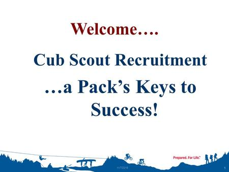 1 11/7/2015 Welcome…. Cub Scout Recruitment …a Pack's Keys to Success!
