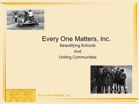 Every One Matters, Inc. Beautifying Schools And Uniting Communities Every One Matters, Inc.