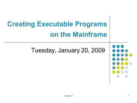 Lecture 31 Creating Executable Programs on the Mainframe Tuesday, January 20, 2009.