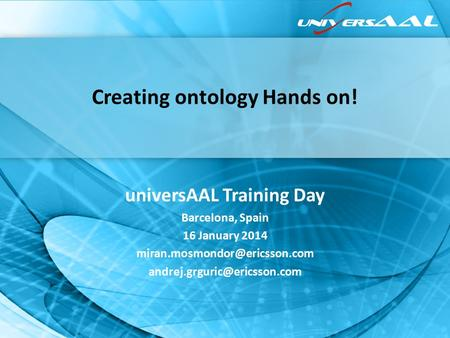 Creating ontology Hands on! universAAL Training Day Barcelona, Spain 16 January 2014
