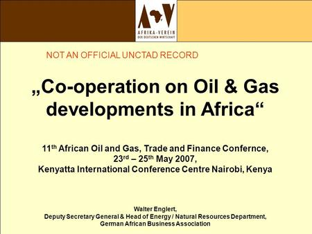 """Co-operation on Oil & Gas developments in Africa"" 11 th African Oil and Gas, Trade and Finance Confernce, 23 rd – 25 th May 2007, Kenyatta International."