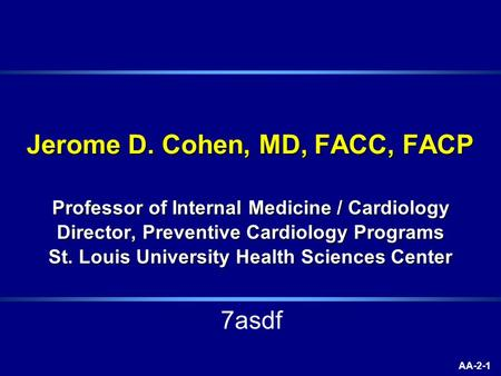 AA-2-1 Jerome D. Cohen, MD, FACC, FACP Professor of Internal Medicine / Cardiology Director, Preventive Cardiology Programs St. Louis University Health.