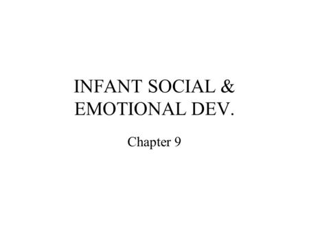 INFANT SOCIAL & EMOTIONAL DEV. Chapter 9. ATTACHMENT E. Erikson's theory Security: feeling the world is a safe, predictable, nurturing place Necessary.