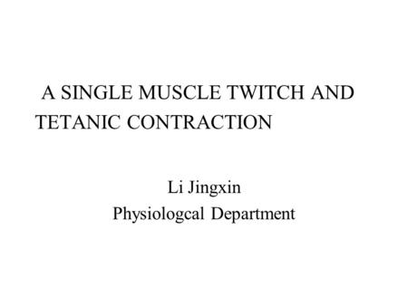 A SINGLE MUSCLE TWITCH AND TETANIC CONTRACTION Li Jingxin Physiologcal Department.