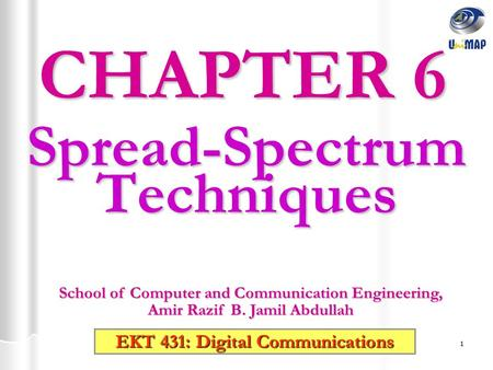 1 Spread-Spectrum Techniques CHAPTER 6 EKT 431: Digital Communications School of Computer and Communication Engineering, Amir Razif B. Jamil Abdullah.