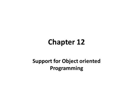 Chapter 12 Support for Object oriented Programming.