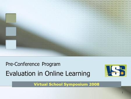 Virtual School Symposium 2008 1 Pre-Conference Program Evaluation in <strong>Online</strong> Learning.