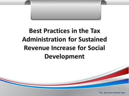Mrs. Germania Montás Yapur Best Practices in the Tax Administration for Sustained Revenue Increase for Social Development.