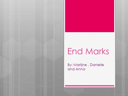 End Marks By: Marlijne, Danielle and Anna.  End marks are periods, exclamation points and question marks. These are the only things that can finish a.