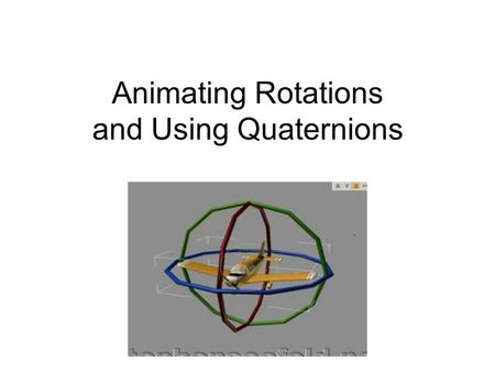 Animating Rotations and Using Quaternions. What We'll Talk About Animating Translation Animating 2D Rotation Euler Angle representation 3D Angle problems.